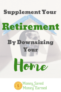 supplement your retirement by downsizing your home